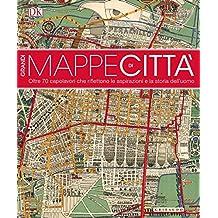 Grandi mappe di città. oltre 70 capolavori che riflettono le aspirazioni e la storia dell'uomo. Ediz. illustrata