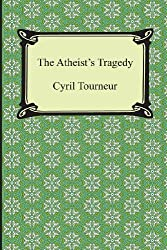 The Atheist's Tragedy by Cyril Tourneur (2013-01-01)