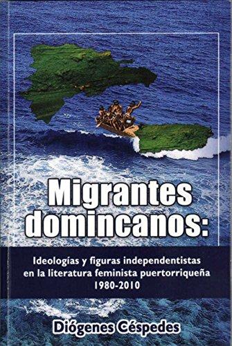 Migrantes dominicanos: Ideologías y figuras independentistas en la literatura femenina puertorriqueña por Diógenes Céspedes