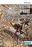 Le spectre de la révolution noire : L'impact de la révolution haïtienne dans le monde atlantique, 1790-1886