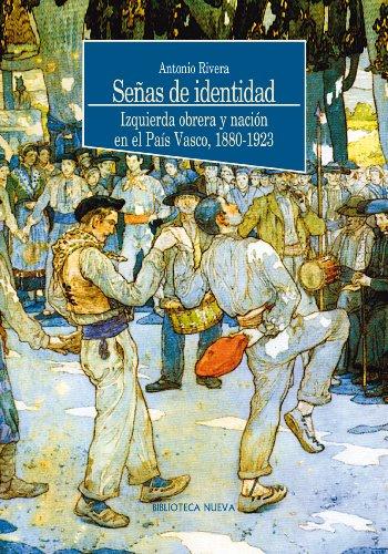 SEÑAS DE IDENTIDAD. Izquierda obrera y nación en el País Vasco, 1880-1923 (Historia nº 69) por Antonio Rivera Blanco