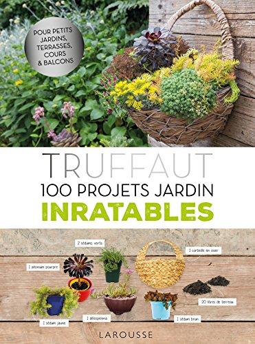 Truffaut : 100 projets jardin inratables