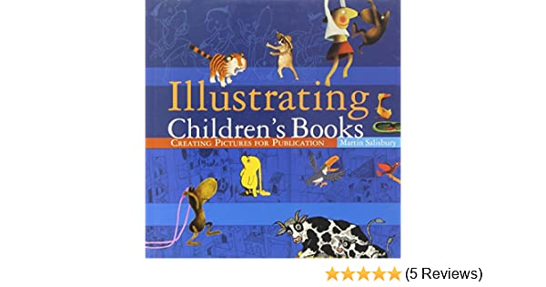 Illustrating Children\'s Books: Creating Pictures for Publication ...