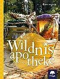 Wildnisapotheke: Hausmittel aus 400 Jahren