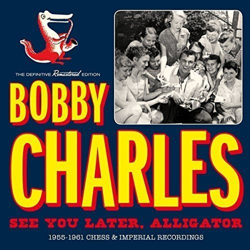See You Later, Alligator 1955-1961 Chess & Imperial Recordings by Bobby Charles -