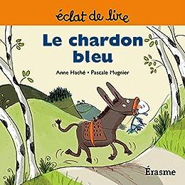 Le chardon bleu: une histoire pour lecteurs débutants (5-8 ans) (Eclats de Lire t. 2) par [Haché, Anne, de lire, Eclats]