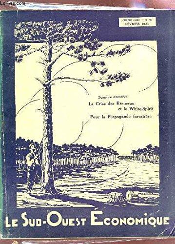 LE SUD OUEST ECONOMIQUE / 12e ANNEE - N°207 - FEVRIER 1931 / LA CRISE DES RESINEUX ET LE WHITE-SPIRIT POUR LA PROPAGANDE FORESTIERE.