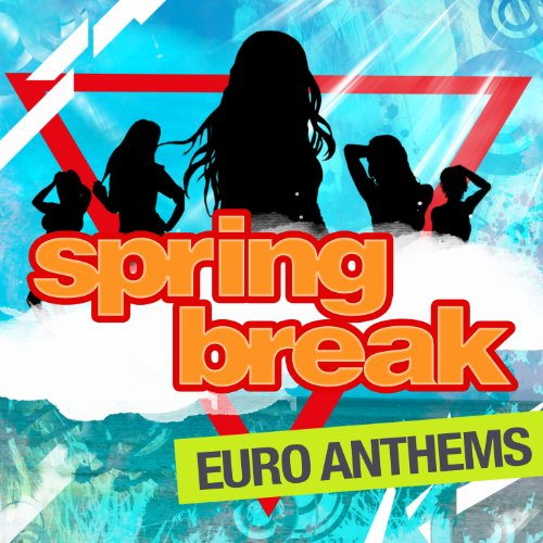 Spring Break - Euro Anthems