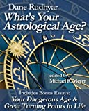 What's Your Astrological Age?: Includes Bonus Essays Your Dangerous Age and Great Turning Points in Life