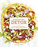Everyday Detox: 100 Easy Recipes to Remove Toxins, Promote Gut Health and Lose Weight Naturally by Megan Gilmore (2015-06-18)