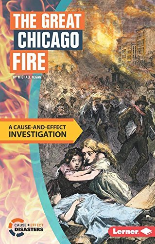 The Great Chicago Fire: A Cause-And-Effect Investigation (Cause-And-Effect Disasters) by Michael Regan (2016-08-06)