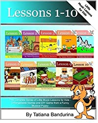 The Complete Series of Little Music Lessons for Kids - Lessons 1-10: Unforgettable Stories and a DIY Game from a Funny Musical Puppy (Volume 10) by Tatiana Bandurina (2015-10-06)