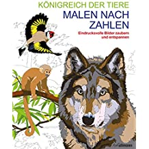 Malen nach Zahlen - Königreich der Tiere: Eindrucksvolle Bilder zaubern und entspannen