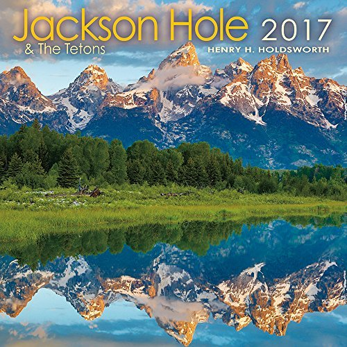2017 Jackson Hole & the Tetons Wall Calendar by photography by Henry H. Holdsworth (2016-05-13)