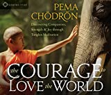 Courage to Love the World: Discovering Compassion, Strength, and Joy through Tonglen Meditation