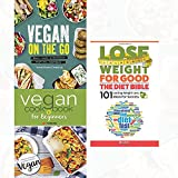 lose weight for good the diet bible,vegan on the go [hardcover ]and vegan cookbook for beginners 3 books collection set -keep it delicious & simple calorie counted with new vegan diet essential