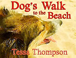 Dog's Walk to the Beach: Rhyming Picture Book (Dog's Walk Series 2) by [Thompson, Tessa]