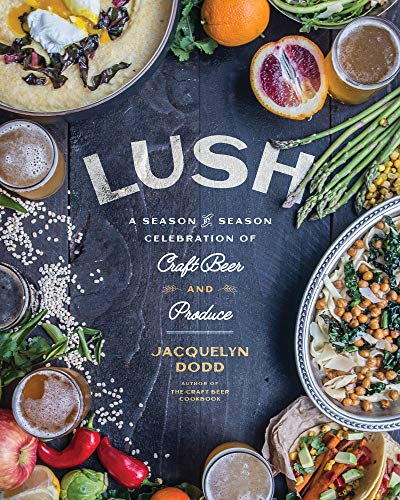 Lush: A Season-by-Season Celebration of Craft Beer and Produce (English Edition)