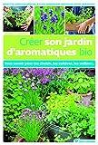Créer son jardin d'aromatiques bio...