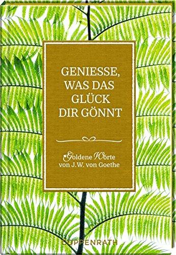 Genieße, was das Glück dir gönnt: Goldene Worte von J.W. von Goethe