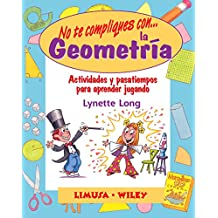 No Te Compliques Con La Geometria/ Groovy Geometry: Actividades Y Pasatiempos Para Aprender Jugando / Games and Activities That Make Math Easy and Fun