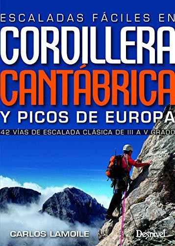 Escaladas fáciles en Cordillera Cantábrica y Picos de Europa. 42 vías de escalada clásica del III al V grado por Carlos Lamoile