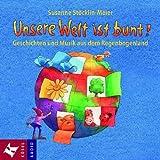 Unsere Welt ist bunt!: Geschichten und Musik aus dem Regenbogenland