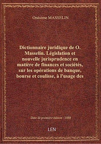 Dictionnaire juridique de O. Masselin. Législation et nouvelle jurisprudence en matière de finances