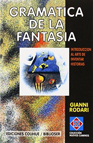 Gramatica de la Fantasia: Introduccion al Arte de Inventar Historias (Coleccion Nuevos Caminos) por Gianni Rodari