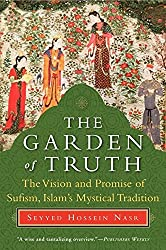 The Garden of Truth: The Vision and Promise of Sufism, Islam's Mystical Tradition: The Vision and Promise of Sufism, Islam's Mystical Tradition