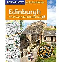 POLYGLOTT Reiseführer Edinburgh zu Fuß entdecken: Auf 30 Touren die Stadt erkunden (POLYGLOTT zu Fuß entdecken)