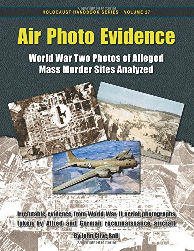 Air Photo Evidence (3rd): World War Two Photos of Alleged Mass Murder Sites Analyzed: Volume 27 (Holocaust Handbooks)
