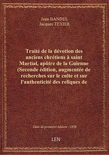 Trait deladvotion desancienschrtiens saintMartial, aptre delaGuienne (Seconde dition,