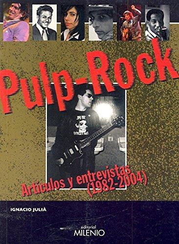 Pulp Rock: Artículos y entrevistas (1982-2004) (Música)