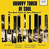 Groovy Touch of Soul - the Best Time of Jazz Piano V