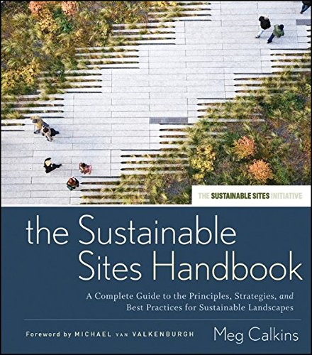 The Sustainable Sites Handbook: A Complete Guide to the Principles, Strategies, and Best Practices for Sustainable Landscapes (Wiley Series in Sustainable Design)