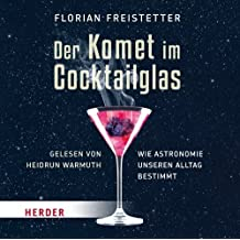 Der Komet im Cocktailglas: Wie Astronomie unseren Alltag bestimmt von Freistetter, Florian (2013) Audio CD