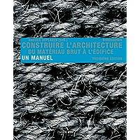 Construire l'architecture: Du matériau brut à l'édifice. Avec un tableau synoptique indépendant