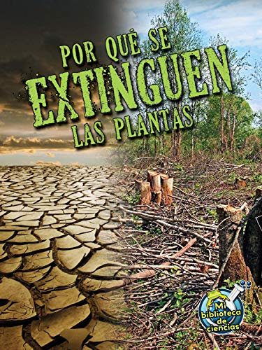 Por qué se extinguen las plantas / Why Plants Become Extinct (Mi Biblioteca De Ciencias / My Science Library) por Julie K. Lundgren