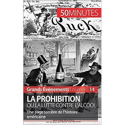 La Prohibition ou la lutte contre l'alcool: Une page sombre de l'histoire américaine (Grands Événements t. 14)