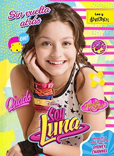 Soy Luna. Sin vuelta atrás: Narrativa 3 (Disney. Soy Luna)