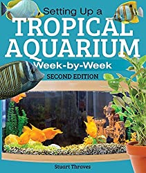 Setting Up a Tropical Aquarium: Week by Week by Stuart Thraves (2015-08-20)