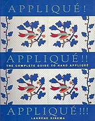 Applique! Applique!! Applique!!!: The Complete Guide to Hand Applique