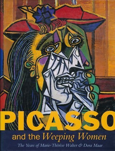 Picasso & The Weeping Women: The Years of Marie-Therese Walter and Dora Maar (Dora Womens)