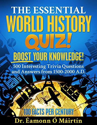 The Essential World History Quiz!: 500 Interesting Trivia Questions and Answers from 1500-2000 A.D.