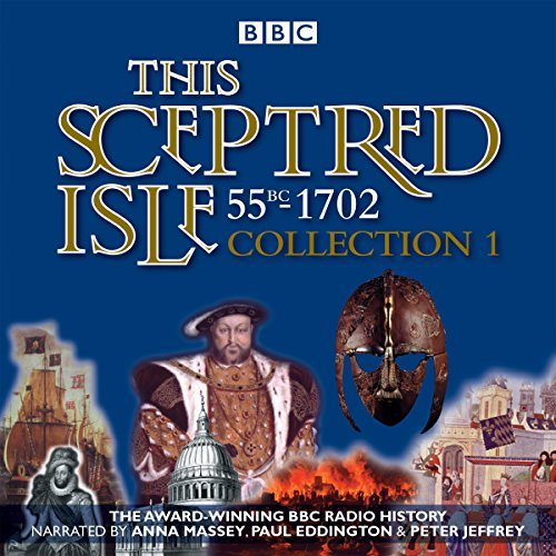 Price comparison product image This Sceptred Isle: Collection 1: 55BC - 1702: The Classic BBC Radio History