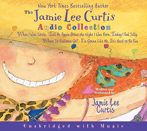 The Jamie Lee Curtis Audio Collection: When I Was Little, Tell Me Again About the Night I Was Born, today I feel Silly, Where Do Balloons Go?, I'm Gonna Like Me, It's Hard to be Five por Jamie Lee Curtis