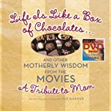 Life Is Like a Box of Chocolates ... And Other Motherly Wisdom from the Movies: A Tribute to Mom