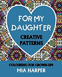 For My Daughter: Creative Patterns, Colouring For Grown-Ups