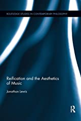 Reification and the Aesthetics of Music (Routledge Studies in Contemporary Philosophy) Paperback